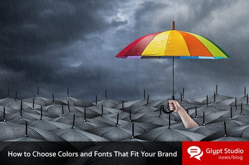 How To Choose Colors and Fonts That Fit Your Brand